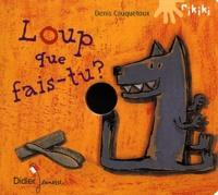 Denis Cauquetoux - Loup que fais-tu ?.