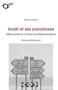 Israël et ses paradoxes- Idées reçues sur un pays qui attise les passions - Denis Charbit |