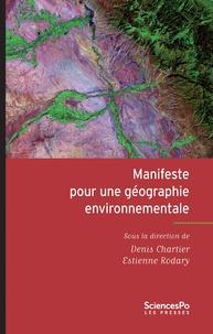 Denis Chartier et Estienne Rodary - Manifeste pour une géographie environnementale - Géographie, écologie et politique.