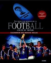 Denis Chaumier - Football, les meilleurs moments de la Coupe du monde - Calendrier des matchs inclus.