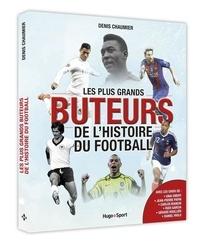 Denis Chaumier - Les plus grands buteurs de l'histoire du football.