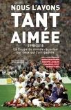 Denis Chaumier - Nous l'avons tant aimée - 1998-2018. La Coupe du monde racontrée par ceux qui l'on gagnée.