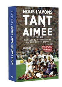 Denis Chaumier - Nous l'avons tant aimée - 1998-2018. La Coupe du monde racontée par ceux qui l'on gagnée.