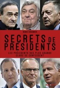 Denis Chaumier - Secrets de présidents - Les présidents des plus grands clubs se confessent.