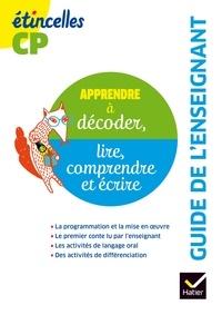 Denis Chauvet et Olivier Tertre - Apprendre à décoder, lire, comprendre et écrire CP Etincelles - Guide de l'enseignant.