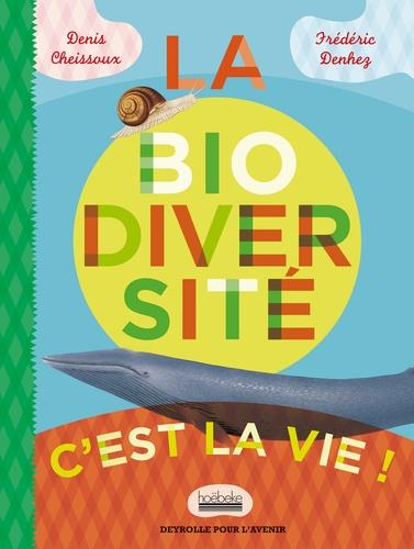 Denis Cheissoux et Frédéric Denhez - La biodiversité c'est la vie.