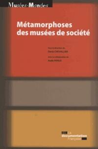 Denis Chevallier - Métamorphoses des musées de société.