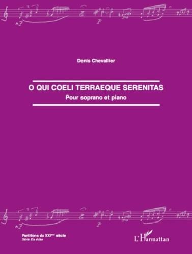 Denis Chevallier - O qui coeli terraeque serenitas - Pour soprano et piano.