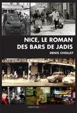 Denis Chollet - Nice, le roman des bars de jadis.