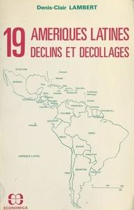 Denis-Clair Lambert - 19 Amériques latines : déclins et décollages.