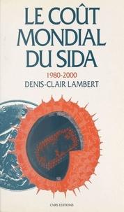 Denis-Clair Lambert - Le coût mondial du sida 1980-2000.