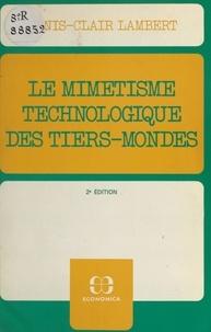 Denis-Clair Lambert - Le mimétisme technologique des Tiers-Mondes : plaidoyer pour le recours à des techniques intermédiaires et différenciées.
