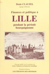 Denis Clauzel - Finances et politique à Lille pendant la période bourguignonne.