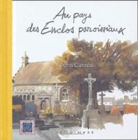Denis Clavreul - Au pays des Enclos paroissiaux.