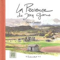 Denis Clavreul - La Provence de Jean Giono.