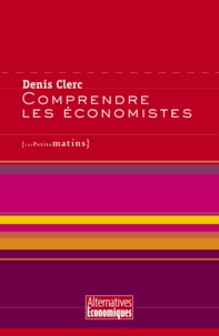 Denis Clerc - Comprendre les économistes.