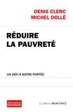 Denis Clerc et Michel Dollé - Réduire la pauvreté - Un défi à notre portée.