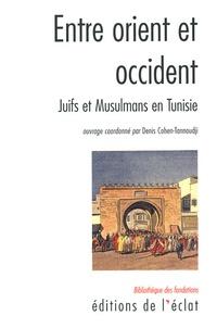 Denis Cohen-Tannoudji et Robert Attal - Entre Orient et Occident - Juifs et Musulmans en Tunisie.
