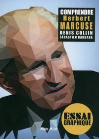 Denis Collin et Sébastien Barbara - Comprendre Marcuse - Philosophie, théorie critique et libération humaine.