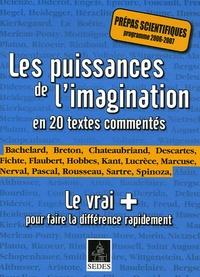 Denis Collin et Sylvie Peyturaux - Les puissances de l'imagination en 20 textes commentés - Le vrai + pour faire la différence rapidement.