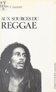 Denis Constant et  Collectif - Aux sources du reggae - Musique, société et politique en Jamaïque.