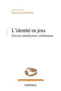 Denis-Constant Martin - L'identité en jeux - Pouvoirs, identifications, mobilisations.