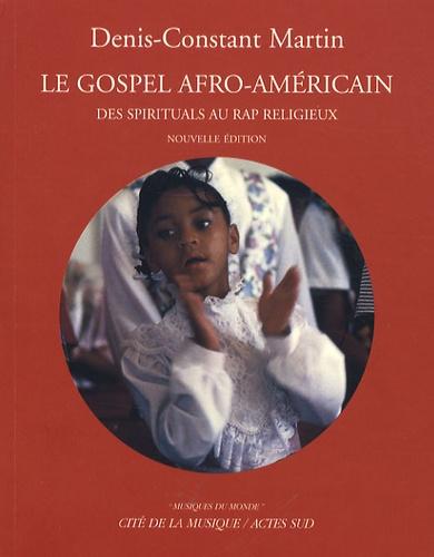 Denis-Constant Martin - Le Gospel afro-américain - Des spirituals au rap religieux.