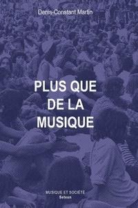 Denis-Constant Martin - Plus que de la musique - Musiques, sociétés et politique, Caraïbes, Etats-Unis, Afrique du Sud.