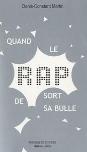 Téléchargez des ebooks sur ipad 2 Quand le rap sort de sa bulle  - Sociologie politique d'un succès populaire  9782916668284 par Denis-Constant Martin (Litterature Francaise)