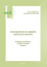 Denis Costaouec et Françoise Guérin - Contraintes et liberté dans les langues - Hommage au professeur Christos Clairis, linguiste.