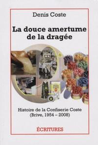 Denis Coste - La douce amertume de la dragée - Histoire de la confiserie Coste (Brive, 1954-2008).