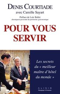 """Denis Courtiade - Pour vous servir - Les secrets du """"meilleur maître d'hôtel du monde""""."""