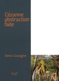 Denis Coutagne - Cézanne abstraction faite.