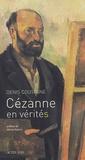 """Denis Coutagne - Cézanne en vérité(s) - """"Je vous dois la vérité en peinture et je vous la dirai""""."""