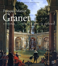 Denis Coutagne - François-Marius Granet 1775-1849 - Une vie pour la peinture.