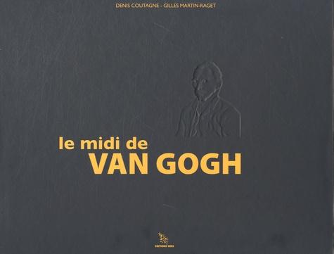 Denis Coutagne et Gilles Martin-Raget - Le midi de Van Gogh.