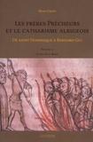 Denis Crépin - Les frères Prêcheurs et le catharisme albigeois - De saint Dominique à Bernard Gui.