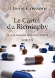 Denis Cressens - Le Cartel du Ricminphy - Quand minceur rime avec terreur.