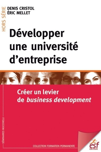 Développer une université d'entreprise. Créer un levier de business development