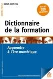 Denis Cristol - Dictionnaire de la formation - Apprendre à l'ère numérique.