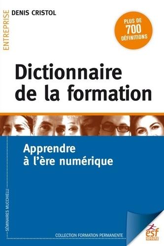 Dictionnaire de la formation. Apprendre à l'ère numérique