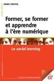 Denis Cristol - Former, se former et apprendre à l'ère numérique - Le social learning.