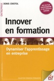 Denis Cristol - Innover en formation - Dynamiser l'apprentissage en entreprise.
