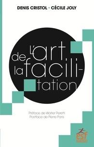 Denis Cristol et Cécile Joly - L'art de la facilitation - Un art énergétique relationnel, une espérance pour la démocratie.