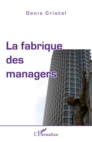 Denis Cristol - La fabrique des managers.