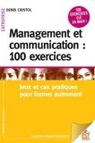 Denis Cristol - Management et communication : 100 exercices - Jeux et cas pratiques pour manager autrement.