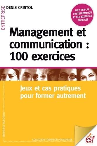 Management et communication : 100 exercices. Jeux et cas pratiques pour former autrement