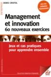 Denis Cristol - Management et innovation - 60 nouveaux exercices. Jeux et cas pratiques pour apprendre ensemble.