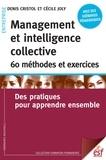 Denis Cristol et Cécile Joly - Management et intelligence collective : 60 méthodes et exercices - Des pratiques pour apprendre ensemble.