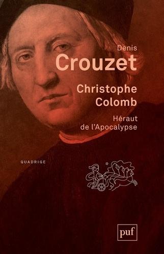 Denis Crouzet - Christophe Colomb - Héraut de l'Apocalypse.